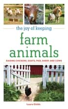 The Joy of Keeping Farm Animals ebook by Laura Childs