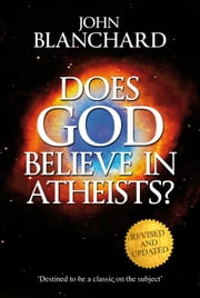 Does God Believe in Atheists?: How past atheist and agnostic thinking shapes people's thinking today ebook by John  Blanchard