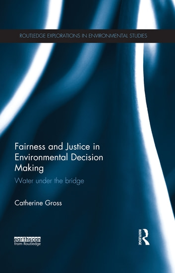 Fairness and Justice in Environmental Decision Making - Water Under the Bridge ebook by Catherine Gross