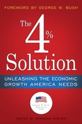 The 4% Solution - Unleashing the Economic Growth America Needs ebook by The Bush Institute