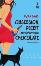 Obsession, Deceit And Really Dark Chocolate ebook by Kyra Vizas