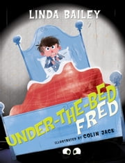 Under-the-Bed Fred ebook by Linda Bailey, Colin Jack