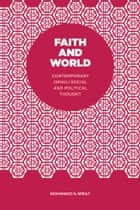 Faith and World - Contemporary Ismaili Social and Political Thought ebook by Mohammad N. Miraly