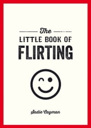 Little Book of Flirting ebook by Sadie Cayman