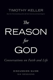 The Reason for God Discussion Guide - Conversations on Faith and Life ebook by Timothy Keller