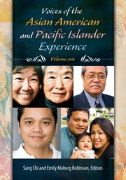 Voices of the Asian American and Pacific Islander Experience [2 volumes] ebook by Sang Chi,Emily Moberg Robinson