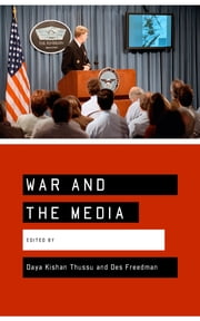 War and the Media - Reporting Conflict 24/7 ebook by Des Freedman,Daya Thussu
