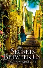 The Secrets Between Us ebook by Laura Madeleine