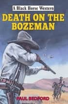 Death on the Bozeman ebook by Paul Bedford