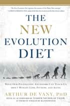 The New Evolution Diet: What Our Paleolithic Ancestors Can Teach Us about Weight Loss, Fitness, and Aging ebook by Arthur De Vany, Nassim Nicholas Taleb