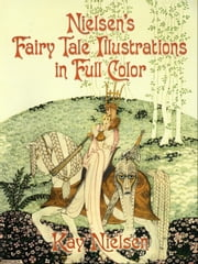 Nielsen's Fairy Tale Illustrations in Full Color ebook by Kay Nielsen
