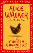 The Chicken Chronicles - A Memoir ebook by Alice Walker