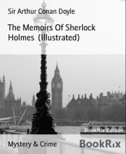 The Memoirs Of Sherlock Holmes (Illustrated) ebook by Sir Arthur Conan Doyle
