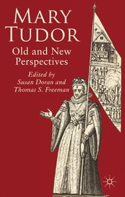Mary Tudor - Old and New Perspectives ebook by Dr Susan Doran,Dr Thomas Freeman