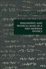 PHILOSOPHY AND PHYSICAL BASIS OF A NEO-MODERN PHYSICS ebook by Dr. Sh. Mz. and Dr. H. Ho