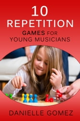 10 Repetition Games for Young Musicians ebook by Danielle Gomez