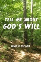 Tell Me About God's Will ebook by John Nichols