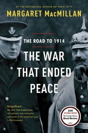 The War That Ended Peace - The Road to 1914 ebook by Margaret MacMillan