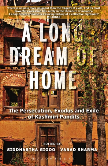 A Long Dream of Home - The persecution, exile and exodus of Kashmiri Pandits ebook by Siddhartha Gigoo,Varad Sharma
