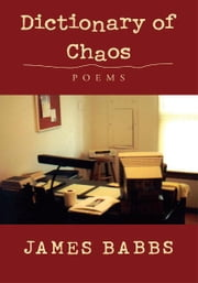 Dictionary of Chaos - Poems ebook by James Babbs