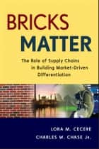 Bricks Matter - The Role of Supply Chains in Building Market-Driven Differentiation ebook by Lora M. Cecere, Charles W. Chase