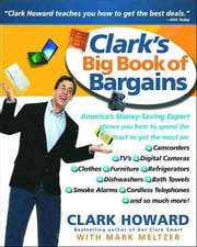 Clark's Big Book of Bargains - Clark Howard Teaches You How to Get the Best Deals ebook by Clark Howard,Mark Meltzer