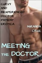 Meeting the Doctor (Curvy and Inexperienced Doctor Patient Erotica) ebook by Miranda Cruz