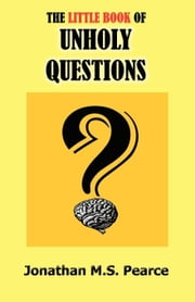 The Little Book of Unholy Questions ebook by Pearce, Jonathan M.S.