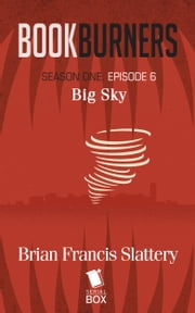 Bookburners: Big Sky - (Episode 6) ebook by Brian Francis Slattery,Max Gladstone,Mur Lafferty, and Margaret Dunlap