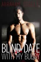 Blind Date With My Buddy ebook by Abraham Steele