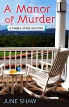A Manor of Murder ebook by June Shaw