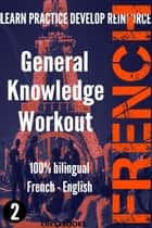 French - General Knowledge Workout #2: A new way to learn French - FRENCH - GENERAL KNOWLEDGE WORKOUT, #2 ebook by CLIC-BOOKS DIGITAL MEDIA