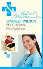 Her Christmas Eve Diamond (Mills & Boon Medical) ebook by Scarlet Wilson