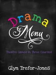 Drama Menu - Theatre Games in Three Courses ebook by Glyn Trefor-Jones