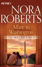 Die MacGregors 3. Affäre in Washington 電子書 by Nora Roberts