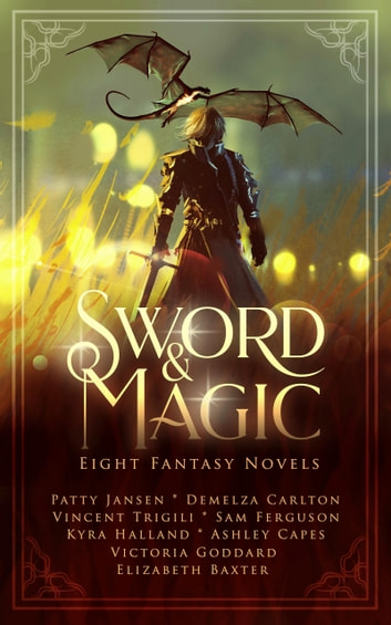 Sword & Magic - Eight Fantasy Novels eBook by Patty Jansen,Kyra Halland,Elizabeth Baxter,Ashley Capes,Sam Ferguson,Victoria Goddard,Demelza Carlton,Vincent Trigili