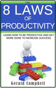 Productivity: The 8 Laws of Productivity - The 8 Laws of Self Improvement ebook by Gerald Campbell