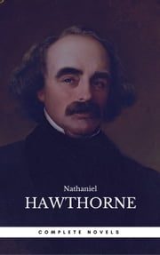 The Complete Works of Nathaniel Hawthorne: Novels, Short Stories, Poetry, Essays, Letters and Memoirs (Illustrated Edition): The Scarlet Letter with its ... Romance, Tanglewood Tales, Birthmark, Ghost ebook by Nathaniel Hawthorne, Book Center