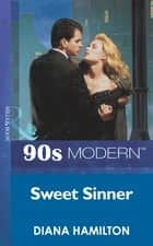 Sweet Sinner (Mills & Boon Vintage 90s Modern) ebook by Diana Hamilton