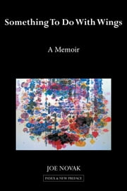 Something to Do with Wings - A Memoir 2010, 2017 ebook by Joe Novak