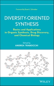 Diversity-Oriented Synthesis - Basics and Applications in Organic Synthesis, Drug Discovery, and Chemical Biology ebook by Andrea Trabocchi, Stuart L. Schreiber