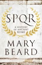 SPQR: A History of Ancient Rome ebook by Mary Beard