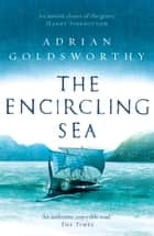 The Encircling Sea ebook by Adrian Goldsworthy