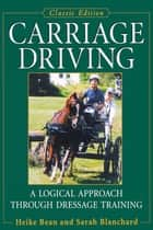Carriage Driving ebook by Heike Bean,Sarah Blanchard,Joan Muller