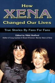 How Xena Changed My Life ebook by Stafford, Nikki