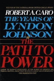 The Path to Power - The Years of Lyndon Johnson I ebook by Robert A. Caro