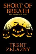 Short of Breath - A Halloween Short Story ebook by Trent Zelazny