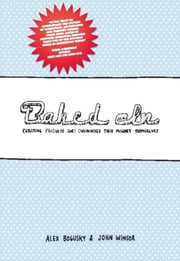 Baked In - Creating Products and Businesses That Market Themselves ebook by Alex Bogusky,John Winsor
