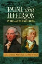 Paine and Jefferson in the Age of Revolutions ebook by Simon P. Newman,Peter S. Onuf