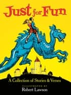 Just for Fun - A Collection of Stories and Verses ebook by Robert Lawson